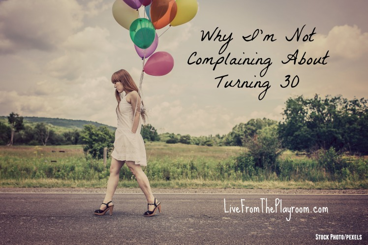 why i'm not complaining about turning 30
