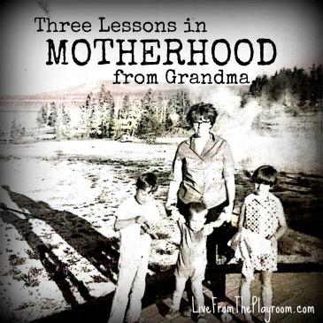 three lessons in motherhood from grandma