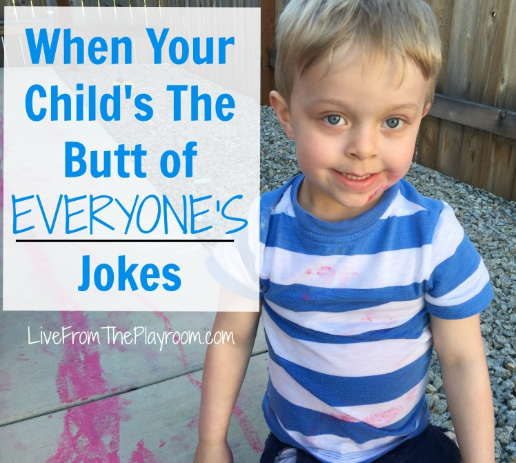 when your child's the butt of everyone's jokes
